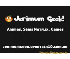 Jerimum Geek | Animes, Séris Netflix, Games